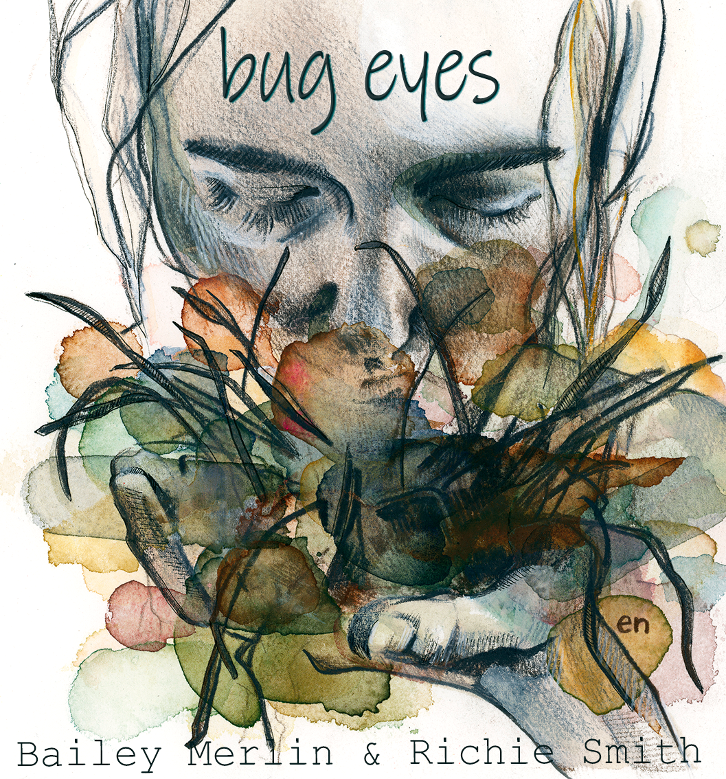 Album cover: Sketch of young woman holding a splotches of color to her nose.  Words at top: Bug Eyes (title) Words at bottom: Bailey Merlin and Richie Smith